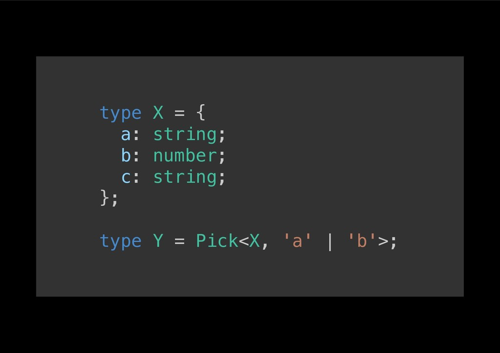 type X = {! a: string;! b: number;! c: string;!...