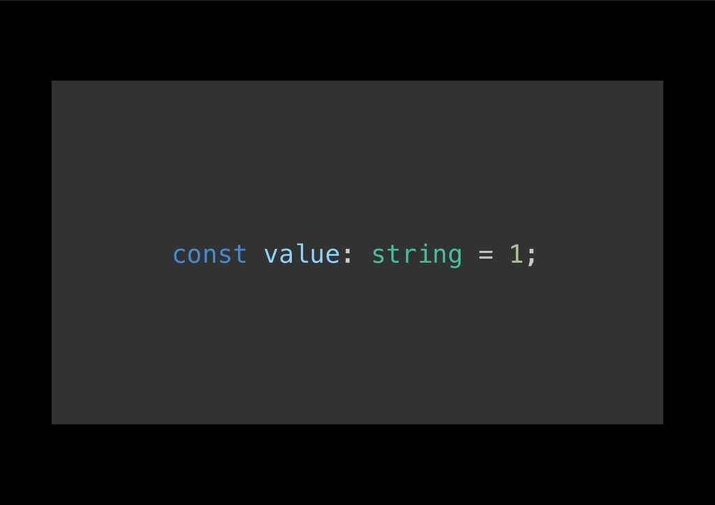 const value: string = 1;!