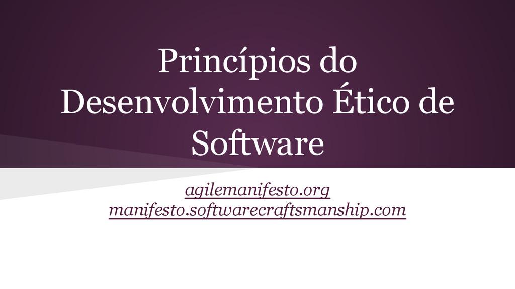 Princípios do Desenvolvimento Ético de Software...