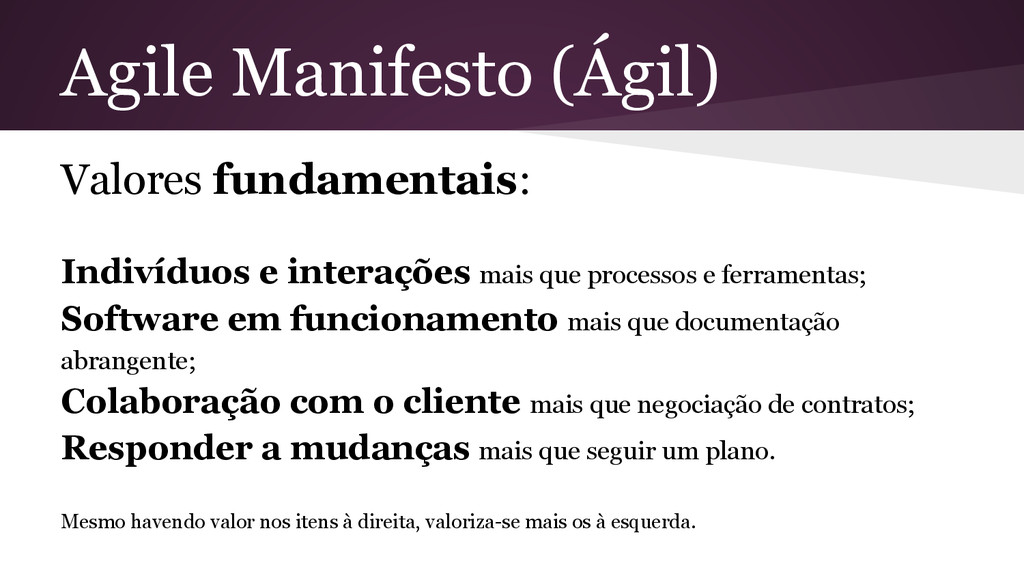Agile Manifesto (Ágil) Valores fundamentais: In...