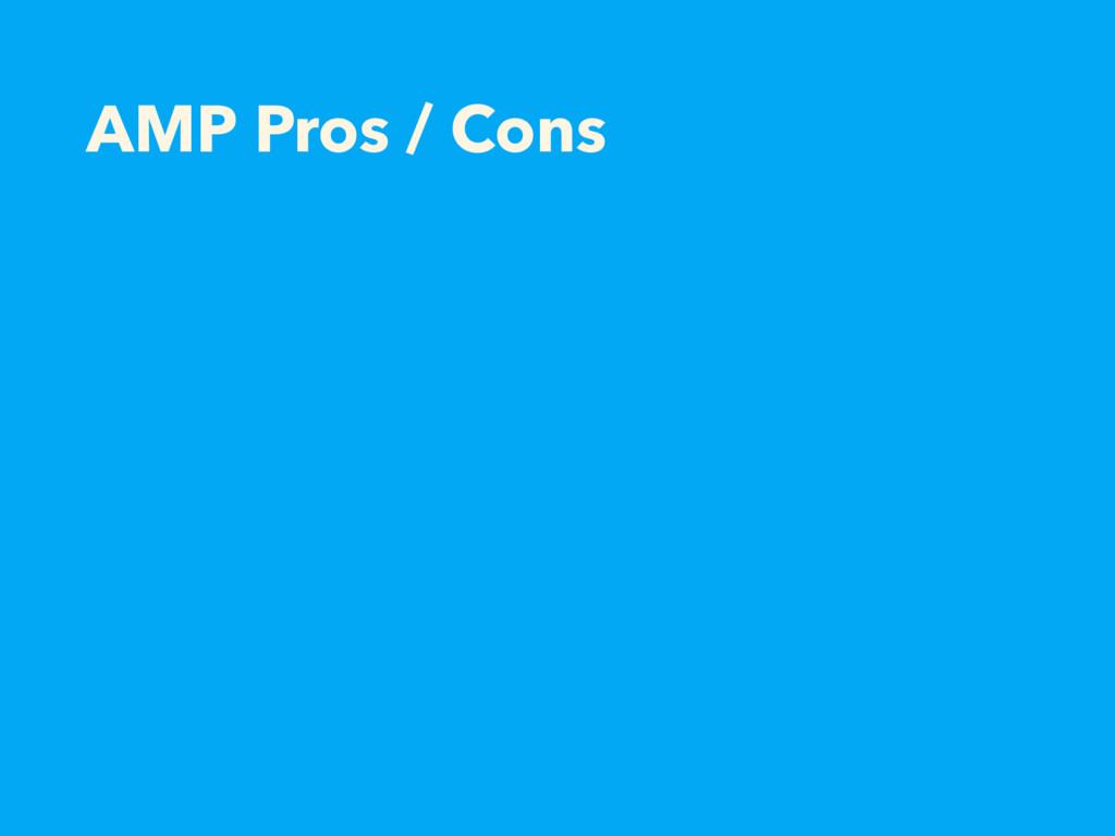 AMP Pros / Cons