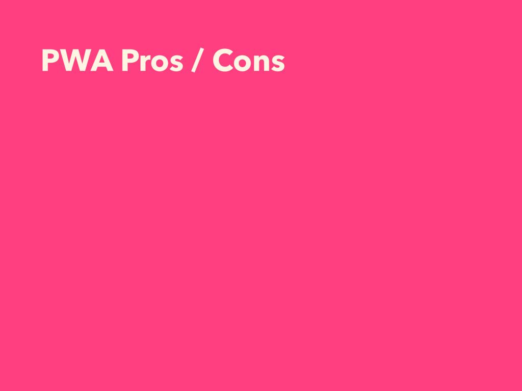 PWA Pros / Cons