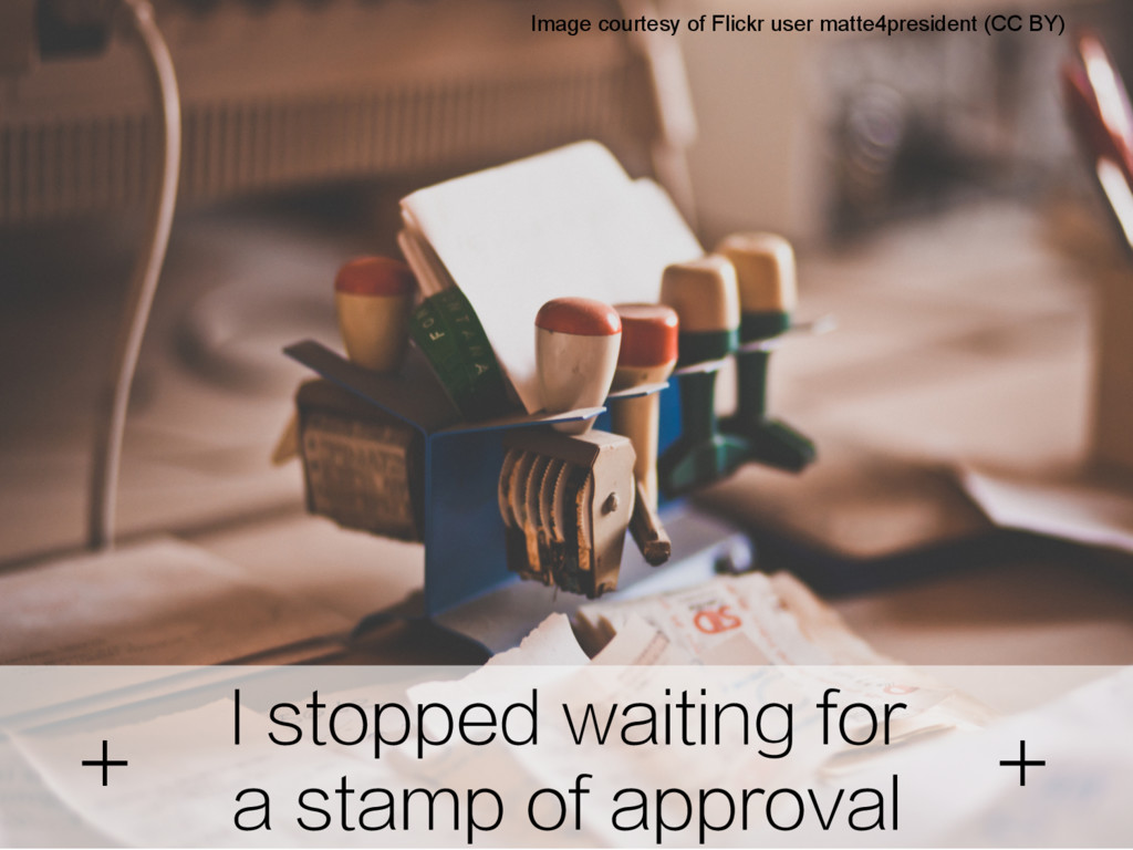 I stopped waiting for a stamp of approval Image...