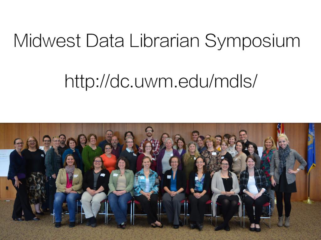 Midwest Data Librarian Symposium http://dc.uwm....