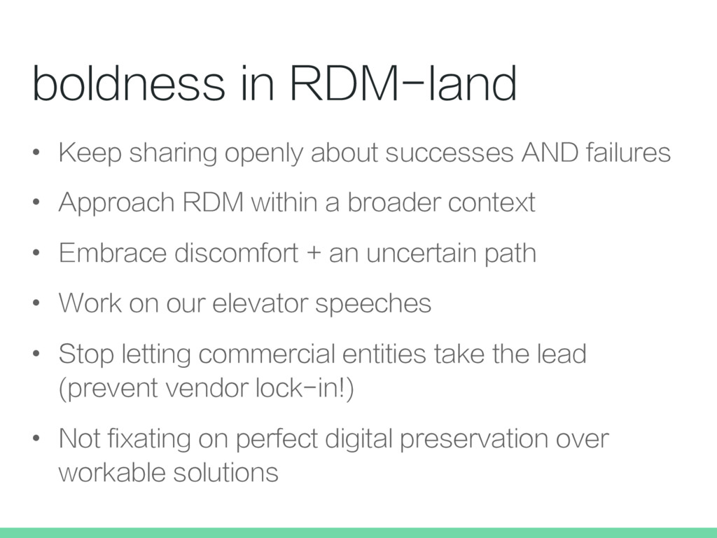 boldness in RDM-land •  Keep sharing openly abo...
