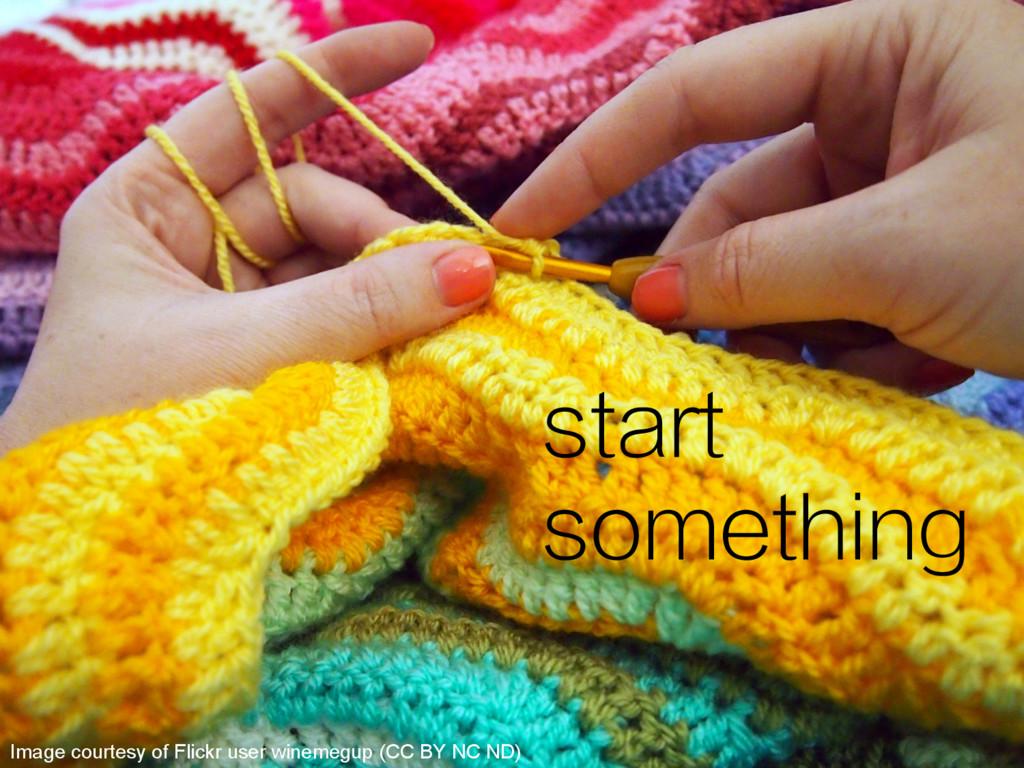 start something Image courtesy of Flickr user w...