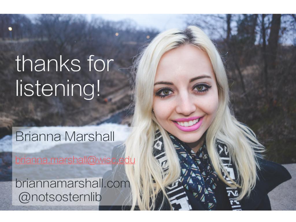 thanks for listening! Brianna Marshall brianna....
