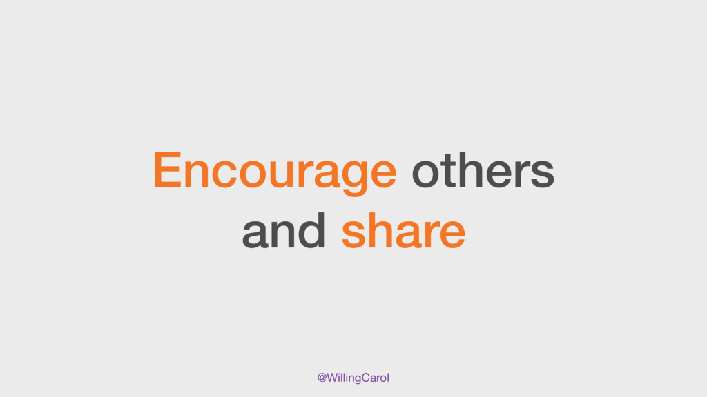 @WillingCarol Encourage others and share