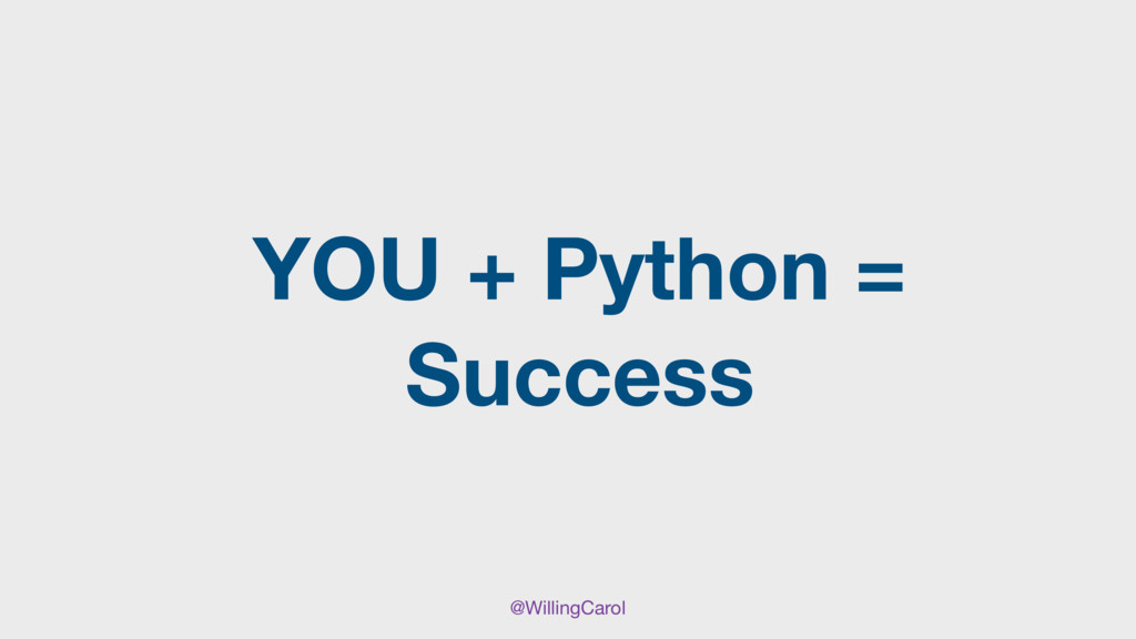 @WillingCarol YOU + Python = Success