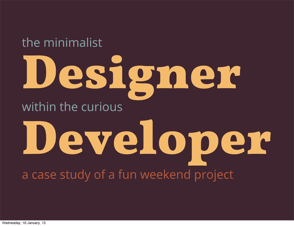 the minimalist Designer Developer within the cu...