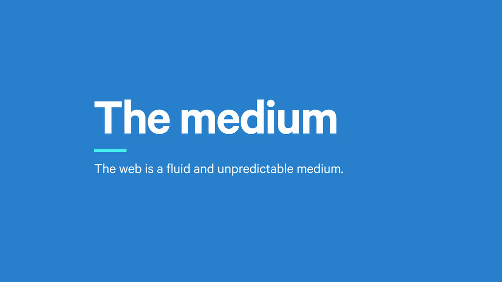 The medium r The web is a fluid and unpredictab...