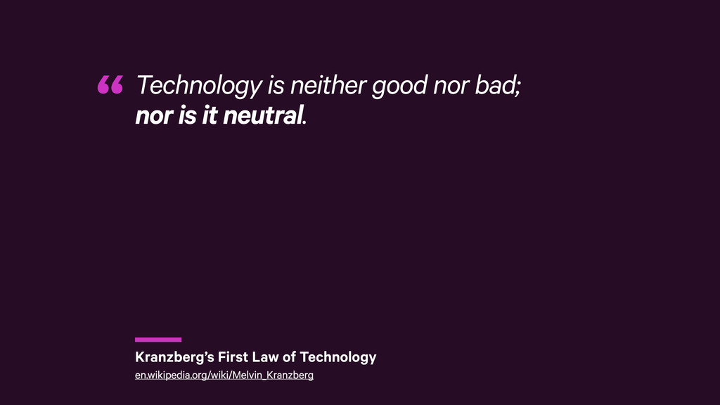 r Technology is neither good nor bad; nor is i...