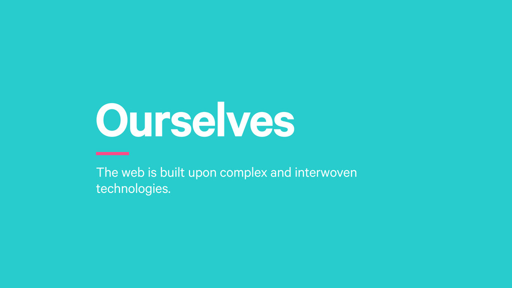 Ourselves r The web is built upon complex and i...