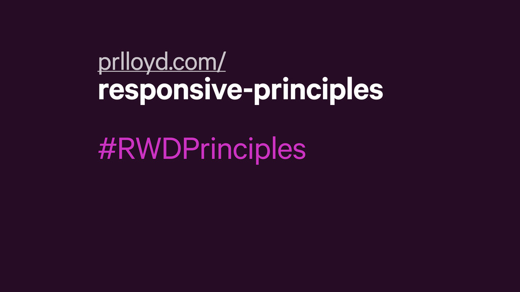 prlloyd.com/ responsive-principles #RWDPrincipl...