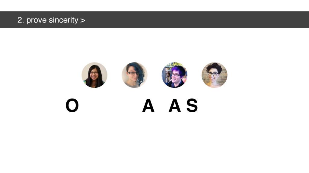 2. prove sincerity > O S A A