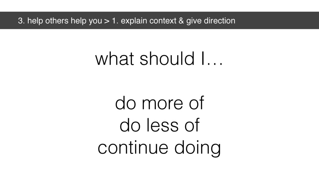 3. help others help you > 1. explain context & ...