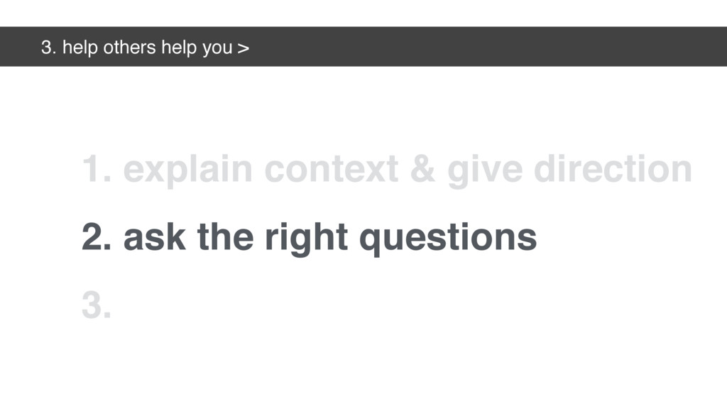 3. help others help you > 2. ask the right ques...