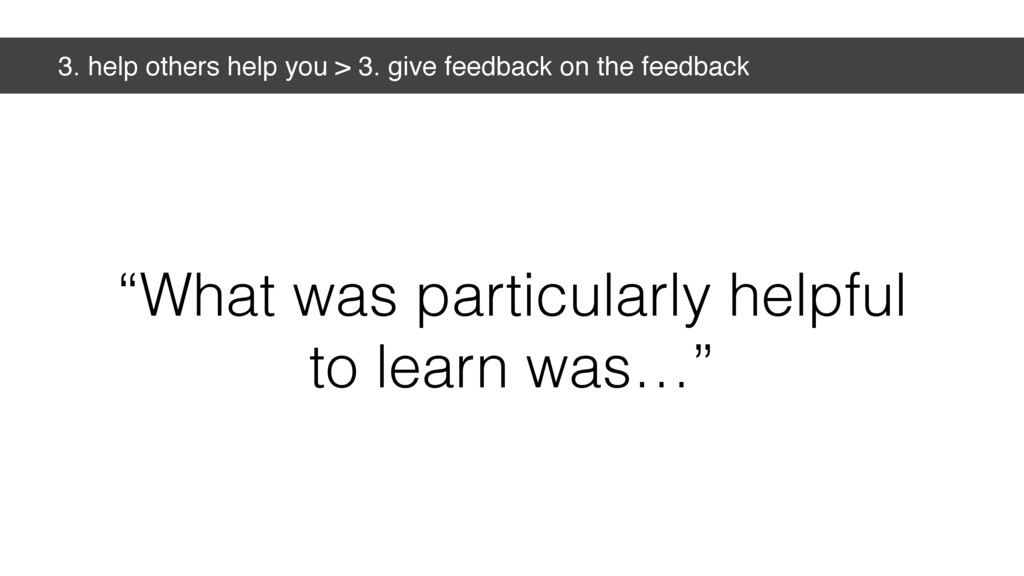 3. help others help you > 3. give feedback on t...