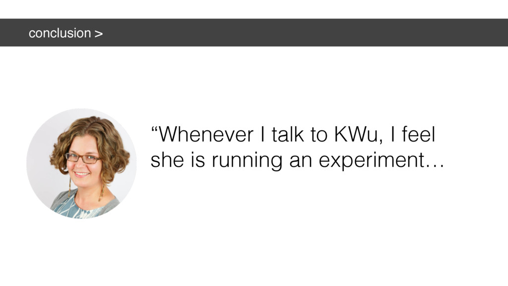 "conclusion > ""Whenever I talk to KWu, I feel sh..."