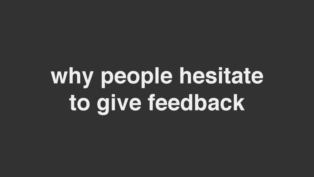 why people hesitate to give feedback