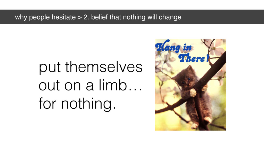 why people hesitate > 2. belief that nothing wi...