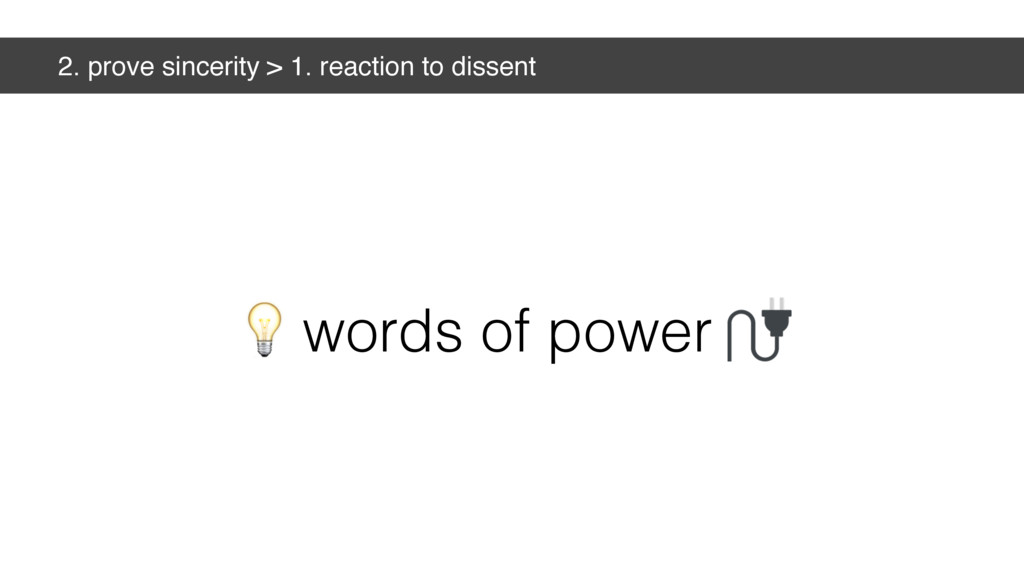 2. prove sincerity > 1. reaction to dissent wor...