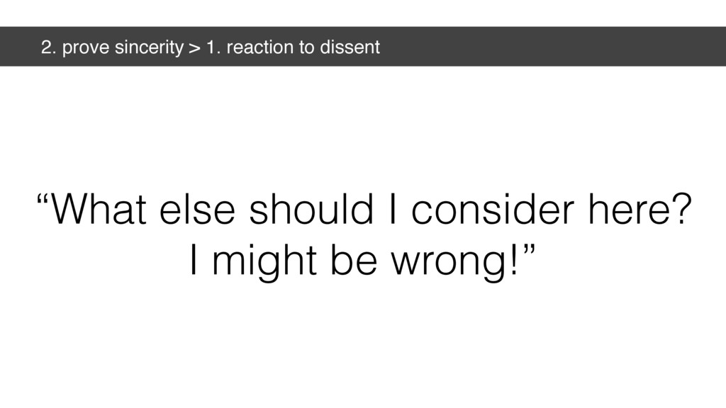 "2. prove sincerity > 1. reaction to dissent ""Wh..."