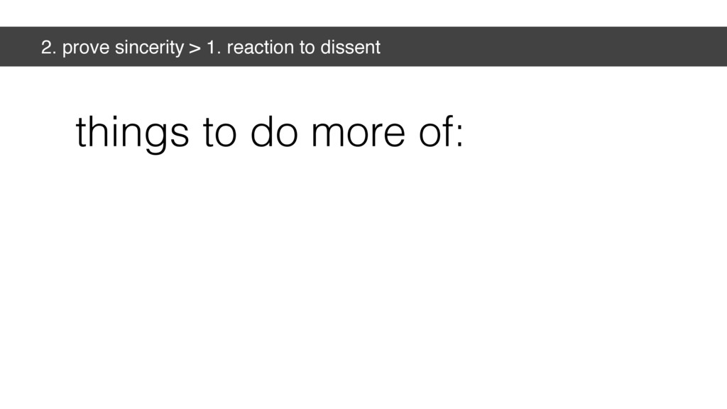 2. prove sincerity > 1. reaction to dissent thi...