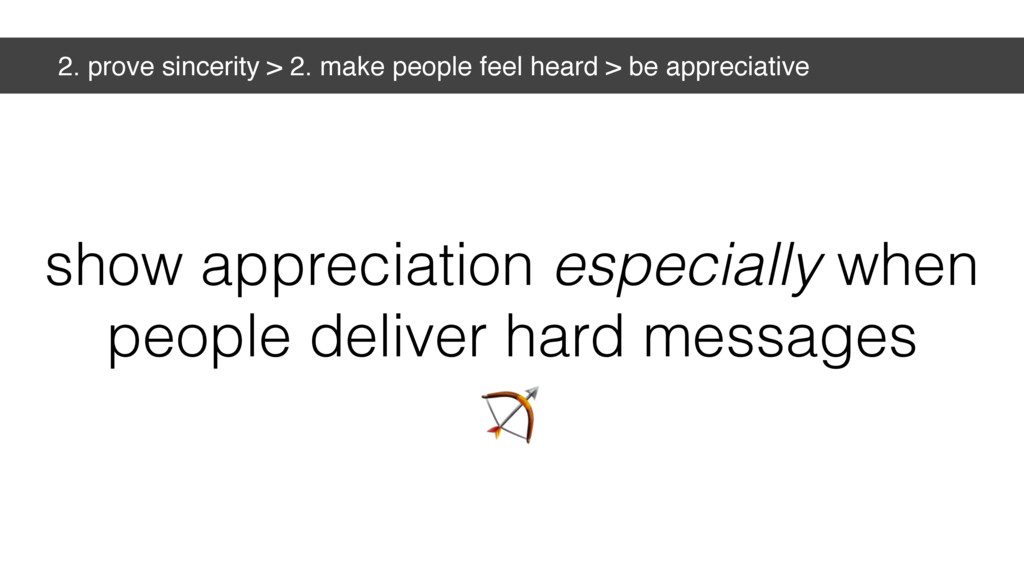 2. prove sincerity > 2. make people feel heard ...