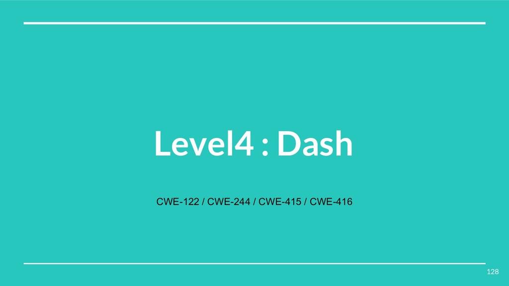 Level4 : Dash CWE-122 / CWE-244 / CWE-415 / CWE...