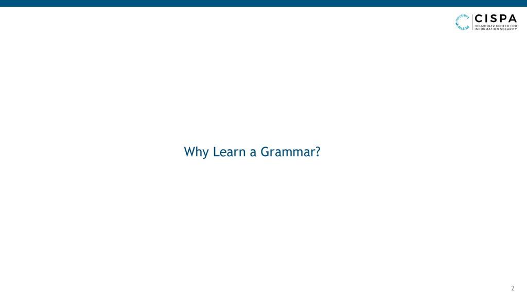 Why Learn a Grammar? 2
