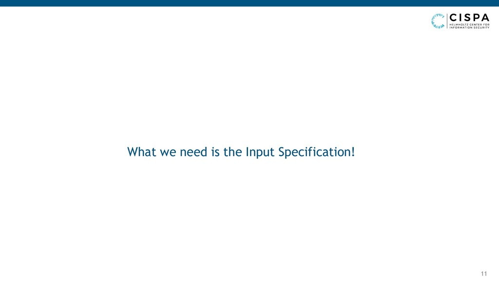 What we need is the Input Specification! 11
