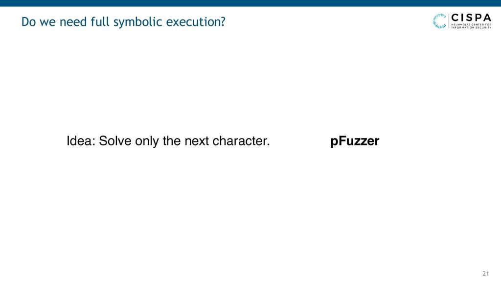Do we need full symbolic execution? 21 Idea: So...
