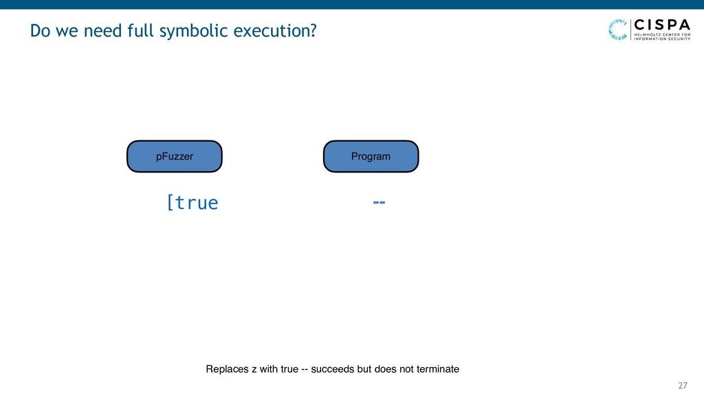 Do we need full symbolic execution? 27 -- pFuzz...