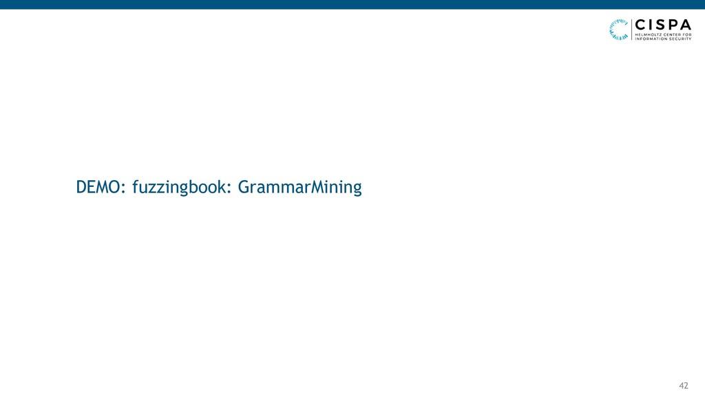 42 DEMO: fuzzingbook: GrammarMining