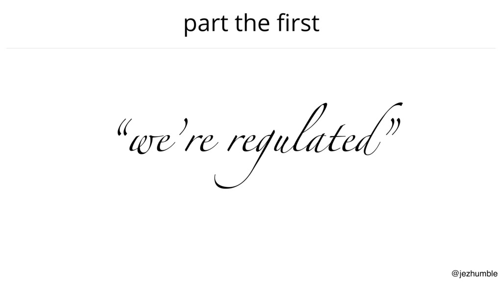 "@jezhumble part the first ""we're regulated"""