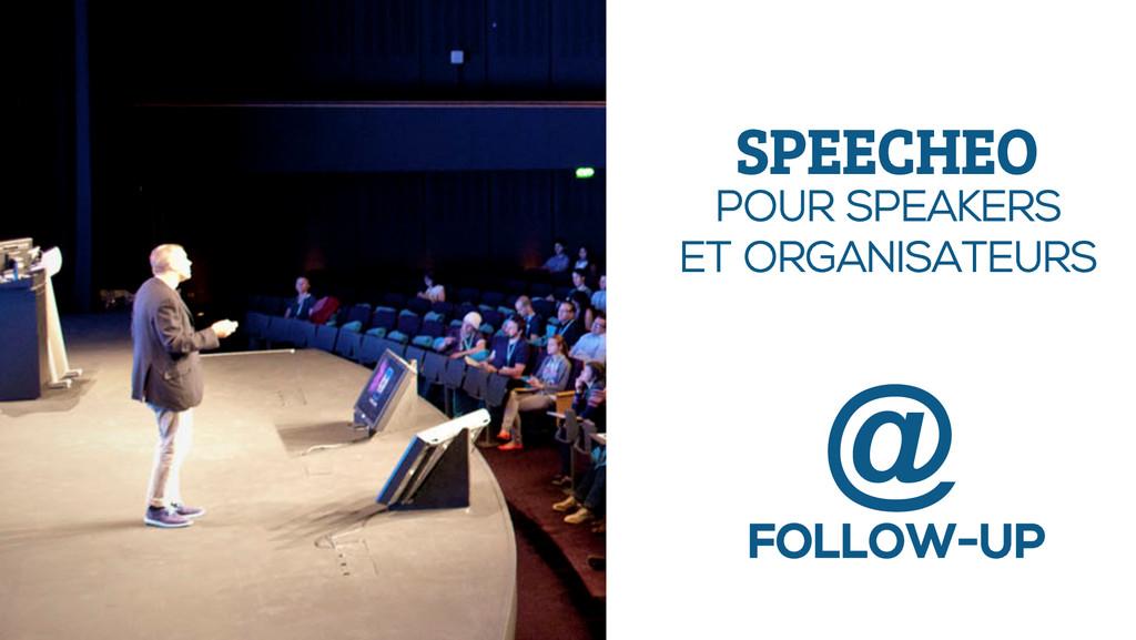 FOLLOW-UP POUR SPEAKERS ET ORGANISATEURS SPEECH...