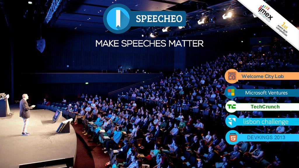 MAKE SPEECHES MATTER DEVKINGS 2013 Welcome City...