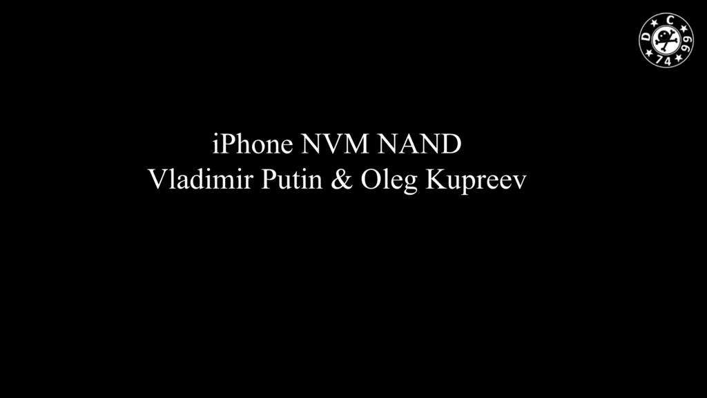 iPhone NVM NAND Vladimir Putin & Oleg Kupreev