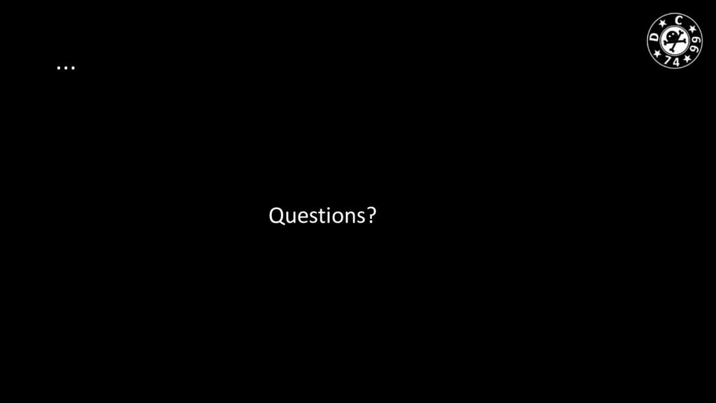 … Questions?