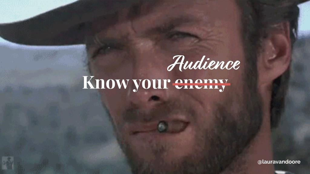 @lauravandoore Know your enemy Audience