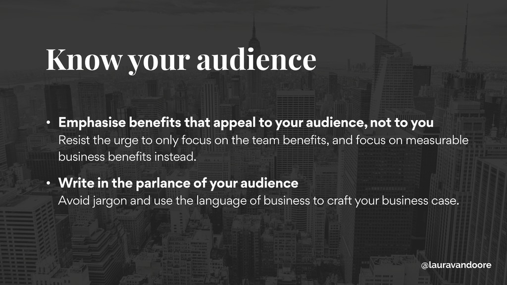 Know your audience @lauravandoore • Emphasise b...