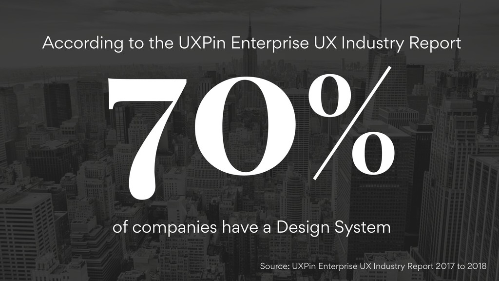 70% According to the UXPin Enterprise UX Indust...