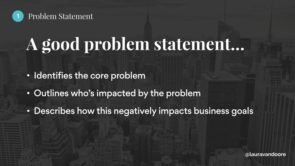 A good problem statement… @lauravandoore • Iden...