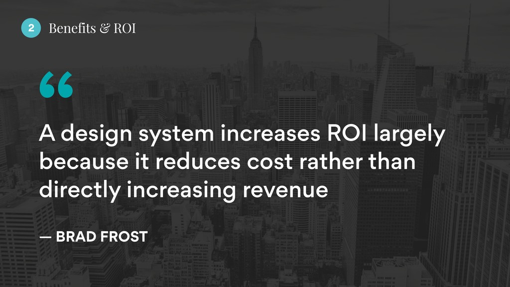 A design system increases ROI largely because i...