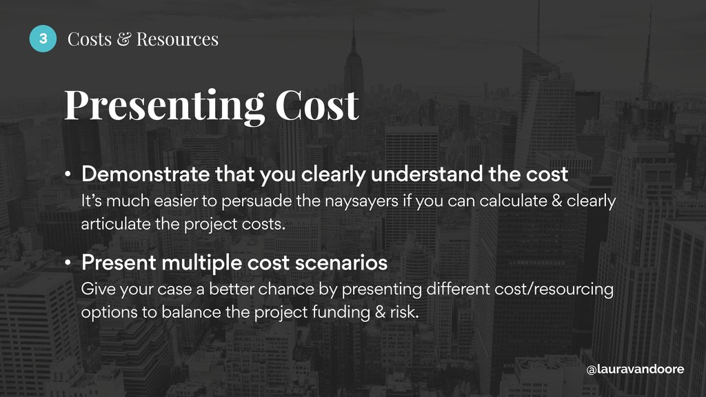 Presenting Cost @lauravandoore • Demonstrate th...