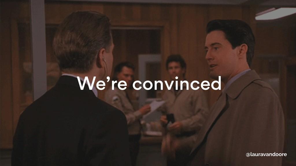 We're convinced @lauravandoore