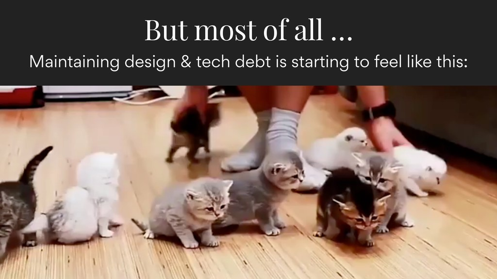 Maintaining design & tech debt is starting to f...