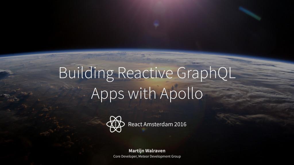 Building Reactive GraphQL Apps with Apollo Mart...