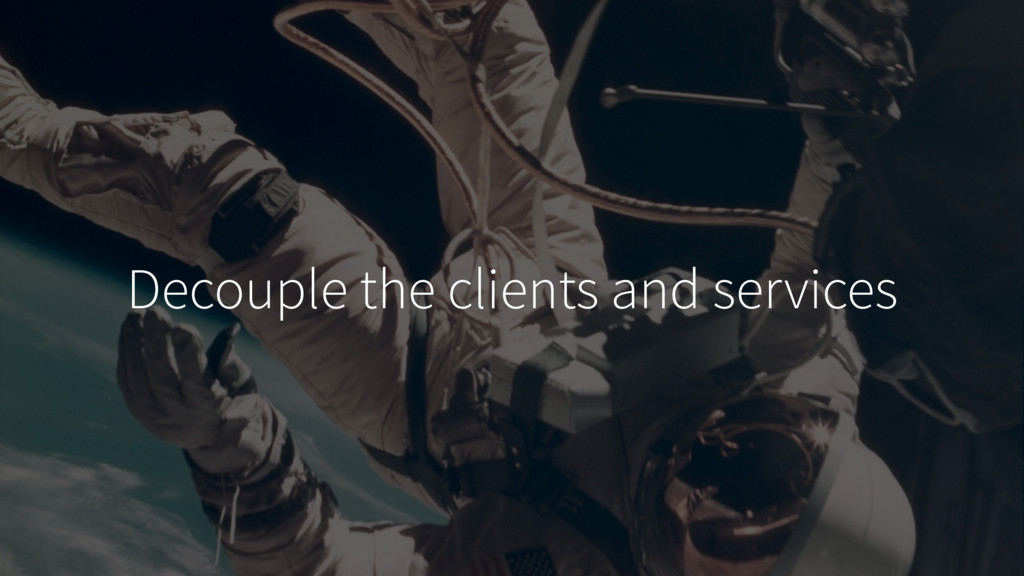 Decouple the clients and services